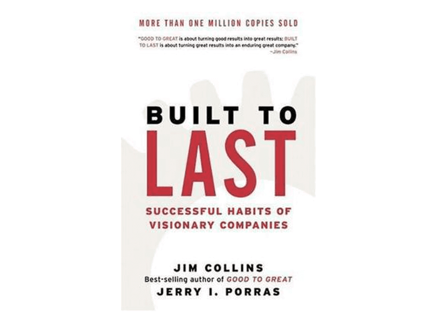 Book: Built To Last by Jim Collins and Jerry Porras