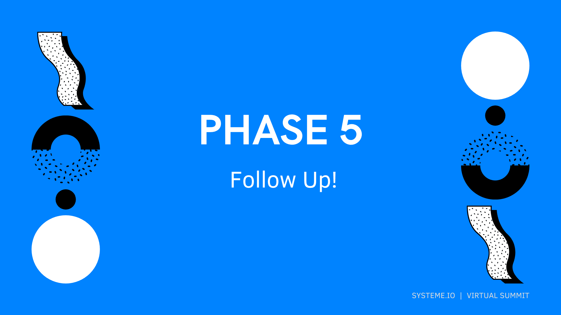 Phase 5 — Follow Up!