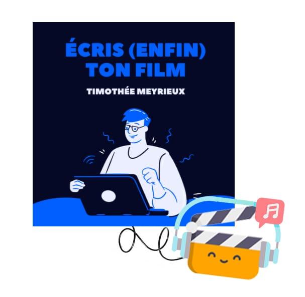 Écris (enfin) ton film !