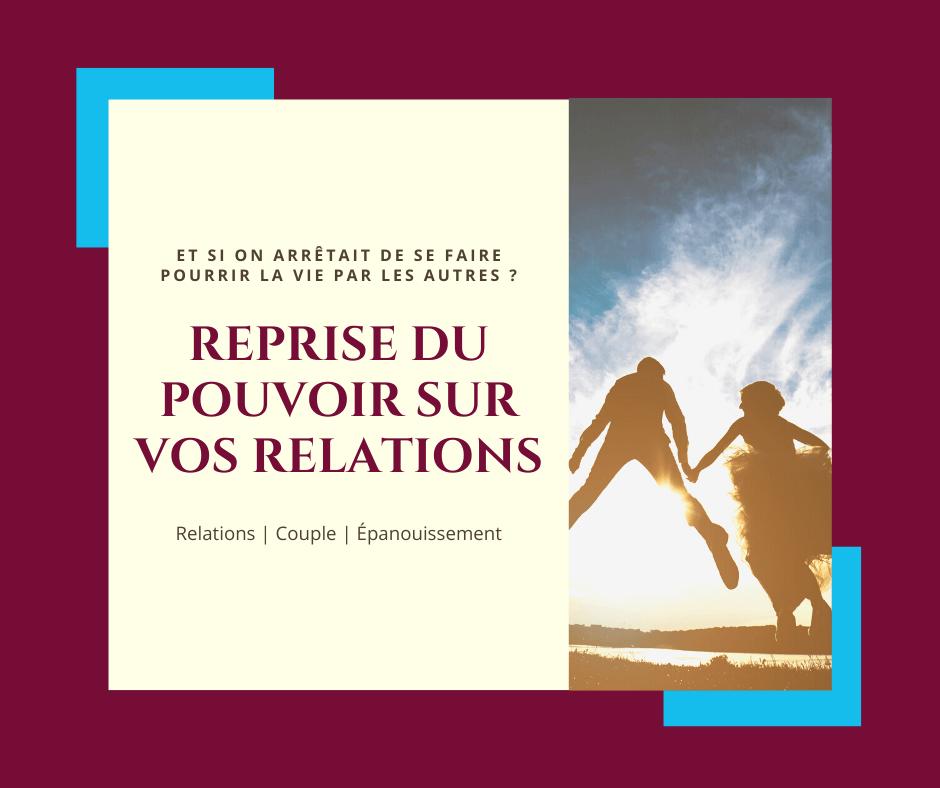 😍 Reprise du pouvoir sur vos Relations (Système R.P.R.)