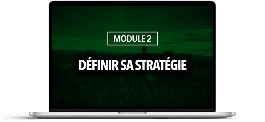 MODULE 2 : Définir sa stratégie