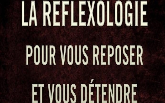 La réflexologie pour vous reposer et vous détendre