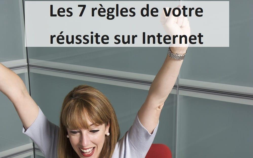 Les 7 règles de votre réussite sur Internet