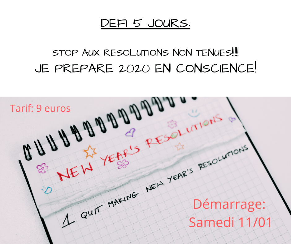 DEFI 5 JOURS ''Stop aux résolutions non tenues! Je prépare 2020 en conscience!''
