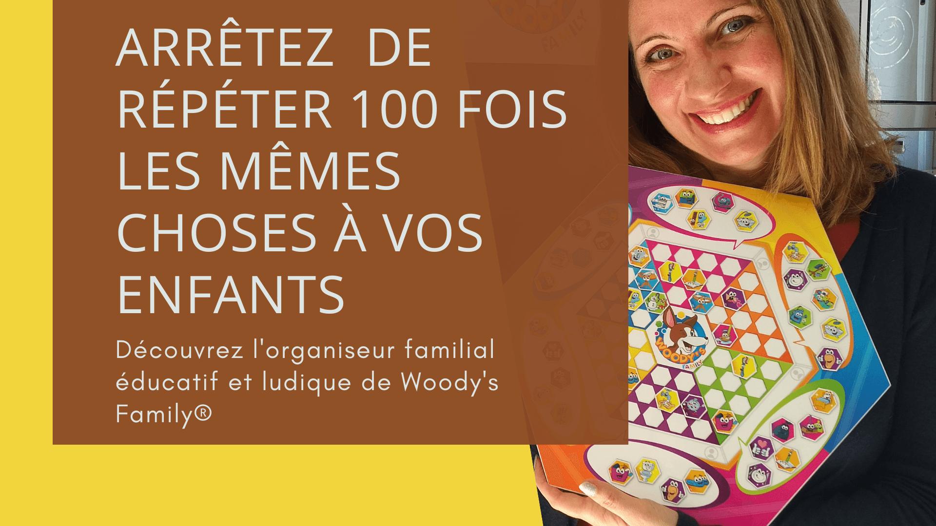 Arrêter (enfin) de répéter 100 fois les mêmes choses à vos enfants - Organiseur Familial Éducatif et Ludique de Woody's Family !