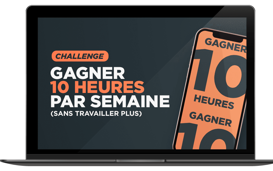 Challenge: Gagner 10 heures par semaine (sans travailler plus)